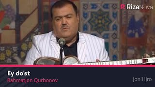 Rahmatjon Qurbonov - Ey do'st